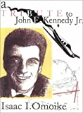A Tribute to John F. Kennedy, Jr., Isaac I. Omoike, 0963223658