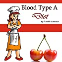 Blood Type A Diet: Create Your Healthy Diet Plan the Type-A Way Audiobook by Frankie Jameson Narrated by Lynn Roberts
