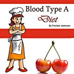 Blood Type A Diet: Create Your Healthy Diet Plan the Type-A Way | Frankie Jameson