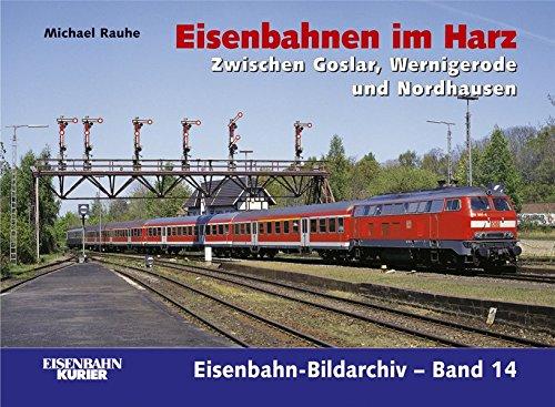 Eisenbahnen im Harz: Zwischen Goslar, Wernigerode und Nordhausen (Eisenbahn-Bildarchiv)