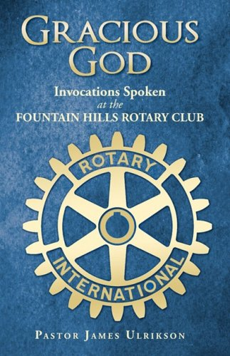 Download Gracious God: Invocations Spoken at the Fountain Hills Rotary Club pdf