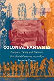 Colonial Fantasies: Conquest, Family, and Nation in Precolonial Germany, 1770-1870 (Post-Contemporary Interventions)
