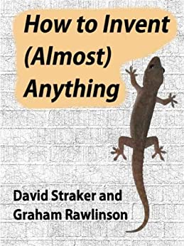 How to Invent (Almost) Anything by [Straker, David, Rawlinson, Graham]