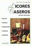Secretos de los licores caseros / Secrets of Homemade Liqueurs (Secretos De... / Secrets of...) (Spanish Edition)