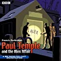 Paul Temple and the Alex Affair (Dramatised) Performance by Francis Durbridge Narrated by Peter Coke, Marjorie Westbury, Full Cast