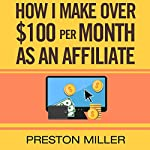 How I Make $100 per Month as an Affiliate: The Ultimate Guide to Being a Successful Affiliate | Preston Miller