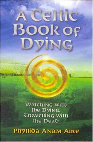 Download A Celtic Book of Dying: Watching with the Dying, Travelling with the Dead PDF