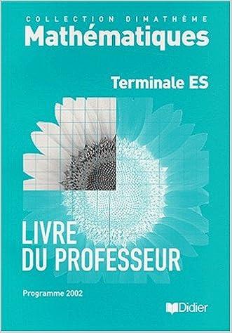 Télécharger en ligne Dimathème : Mathématiques, Terminale ES, programme de 2002 (guide pédagogique) epub pdf