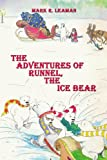 The Adventures of Runnel the Ice Bear, Mark R. Leaman, 1434331369