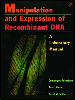 Book Manipulation and Expression of Recombinant DNA: A Lab Manual