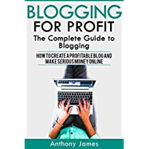 Blogging for Profit: The Complete Guide to Blogging