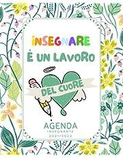 Insegnare è un lavoro del Cuore: idea Regalo Maestre , Agenda dell insegnante Settimanale AGOSTO 2021 LUGLIO 2022 , 163 pagine