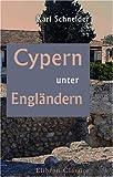 Cypern Unter Engländern : Reise-Skizzen, Schneider, Karl, 0543962784