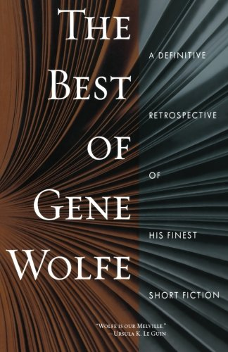 Book cover from The Best of Gene Wolfe: A Definitive Retrospective of His Finest Short Fiction by Gene Wolfe
