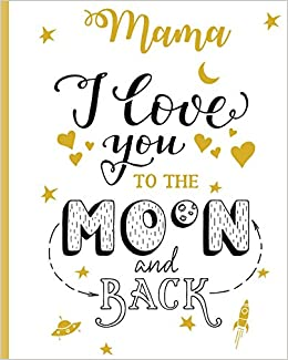 34a245a632 Mama I Love You To The Moon And Back: 100 Page Lined Notebook, Notes, Note  Pad, Notebook Gift, Journal, Jotter, Notebook Gift, Personal Mothers Day, .