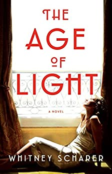 The Age of Light: A Novel by [Scharer, Whitney]