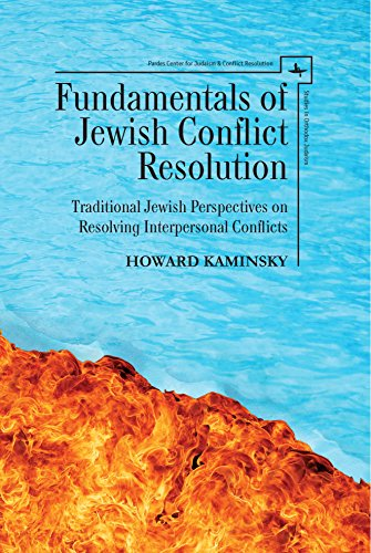 Fundamentals of Jewish Conflict Resolution: Traditional Jewish Perspectives on Resolving Interpersonal Conflicts (Studies in Orthodox Judaism) by Kaminsky Howard