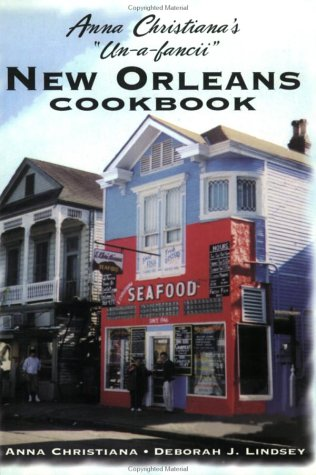 Anna Christiana's Un-A-Fancii New Orleans Cookbook (Legacy Edition)