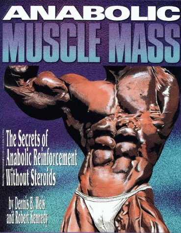 - Anabolic Muscle Mass: The Secrets of Anabolic Reinforcement Without Steroids