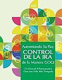 Aumentando Su Paz: Control de la Ira de la Manera GOGI: Un Curso de Ocho Semanas para Crear una Vida Más Tranquila (Spanish Edition)