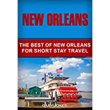 New Orleans : The Best Of New Orleans For Short Stay Travel (Short Stay Travel - City Guides Book 33)