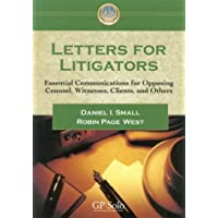 Letters for Litigators: Essential Communicatons for Opposing Counsel, Witnesses, Clients,and Others
