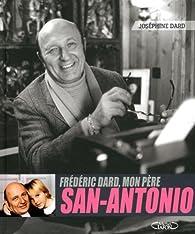 Frédéric Dard, mon père San-Antonio par Joséphine Dard