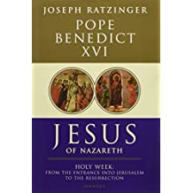 Jesus of Nazareth: Part Two Holy Week: From the Entrance Into Jerusalem To The Resurrection