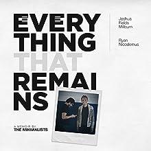 Everything That Remains: A Memoir by the Minimalists | Livre audio Auteur(s) : Joshua Fields Millburn, Ryan Nicodemus Narrateur(s) : Justin Malik