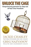 img - for Unlock the Cage: Empowering parents to step out of fear into freedom book / textbook / text book