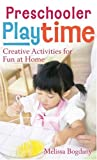 img - for Preschooler Playtime: Creative Activities for Fun at Home by Melissa Bogdany (2007-06-01) book / textbook / text book