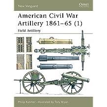 American Civil War Artillery 1861–65 (1): Field Artillery