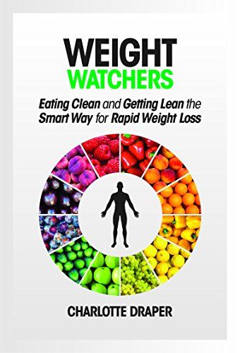Weight Watchers: Eating Clean and Getting Lean the Smart Way for Rapid Weight Loss by Charlotte Draper