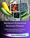 img - for Backyard Homestead Seasonal Planner: Urban Farming Planner for Garden, Orchard, Barn and Pasture book / textbook / text book