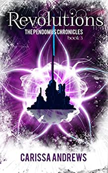 Revolutions: A Dystopian Science Fiction/Fantasy Action & Adventure Series Book 3 (The Pendomus Chronicles) by [Andrews, Carissa]