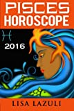 Pisces Horoscope 2016 (Volume 12)