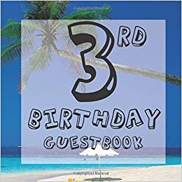 Happy 3rd Birthday Guest Book Kids Three Years Celebration Message Log Keepsake Memory Journal For Family Friends To Write In For Comments Advice And Best Wishes