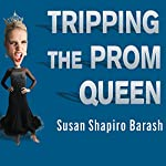 Tripping the Prom Queen: The Truth About Women and Rivalry | Susan Shapiro Barash