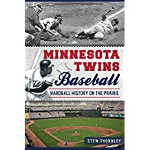 Minnesota Twins Baseball: Hardball History on the Prairie (Sports)