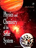 Physics and Chemistry of the Solar System, John S. L., 0124467415