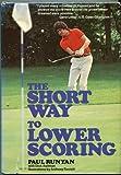 The Short Way to Lower Scoring, Paul Runyan and Dick Aultman, 091417827X