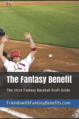 The Fantasy Benefit: The 2018 Fantasy Baseball Draft Guide