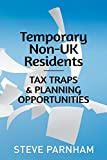 Temporary Non-UK Residents: Tax Traps & Planning Opportunities (Tax Planners Mindset)