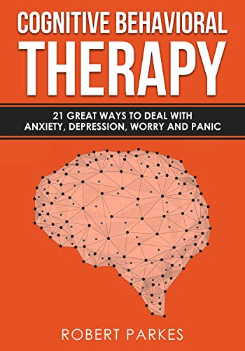 Pdf Medical Books Cognitive Behavioral Therapy: 21 Great Ways To Deal With Anxiety, Depression, Worry And Panic (Cognitive Behavioral Therapy Series Book 1)