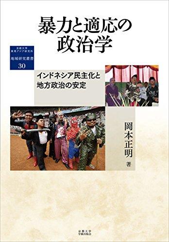 暴力と適応の政治学: インドネシア民主化と地方政治の安定 (京都大学東南アジア研究所地域研究叢書)
