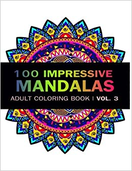 Book Mandala Coloring Book: 100 IMRESSIVE MANDALAS Adult Coloring BooK ( Vol. 3 ): Stress Relieving Patterns for Adult Relaxation, Meditation: Volume 3 (Mandala Coloring Book for Adults)
