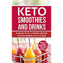 KETO Smoothies and Drinks: A Starter Kit for a Healthy Lifestyle and Fast Weight Loss in 14 Days (Ketogenic Diet, ketogenic diet for weight loss)