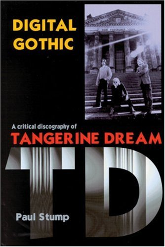 Digital Gothic: A Critical Discography of Tangerine Dream (Music)