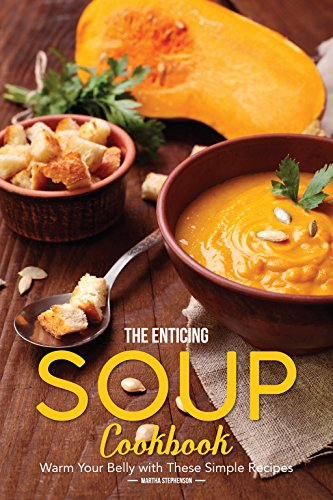 The Enticing Soup Cookbook: Warm Your Belly with These Simple Recipes (English Edition)