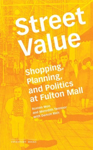 Street Value: Shopping, Planning, and Politics at Fulton Mall (Inventory Books) By Rosten Woo, Meredith TenHoor pdf